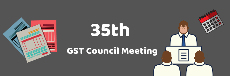 35th GST Council Meeting Analysis