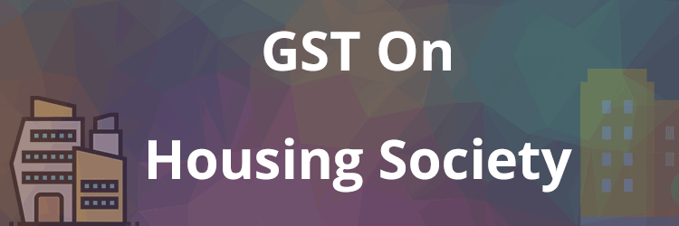 GST on Housing Society