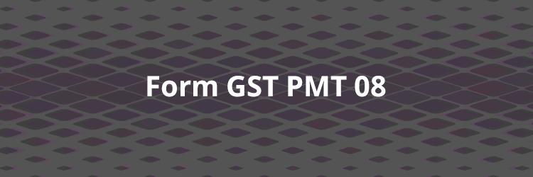 Form GST PMT 08