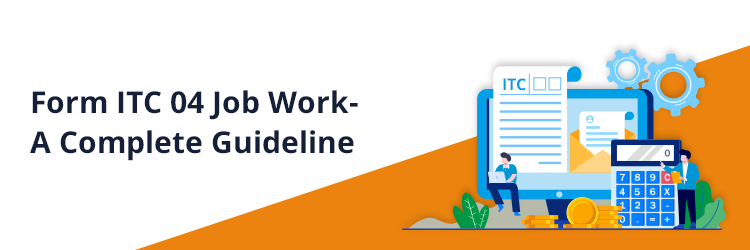 Form ITC 04 Job Work- A Complete Guideline