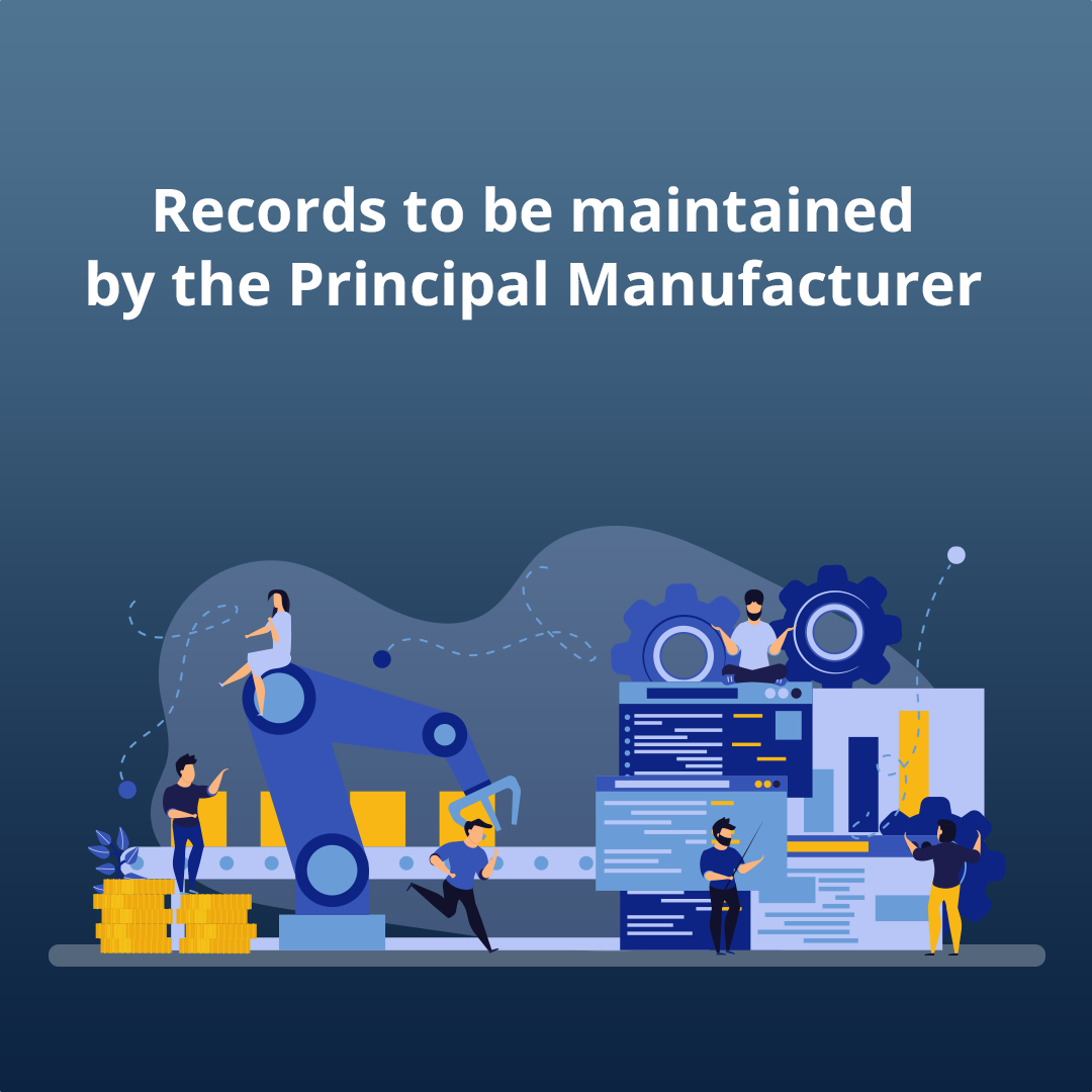 Records to be maintained by the Principal Manufacturer